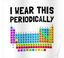 Wear This Periodically Poster