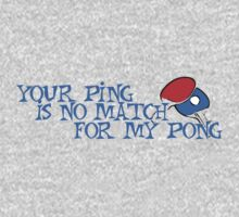 Your ping is no match for my pong Kids Tee