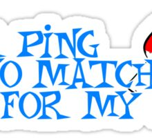 Your ping is no match for my pong Sticker