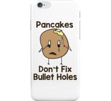 Pancakes Don't Fix Bullet Holes iPhone Case/Skin