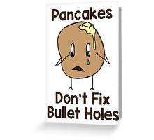 Pancakes Don't Fix Bullet Holes Greeting Card