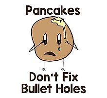 Pancakes Don't Fix Bullet Holes Photographic Print
