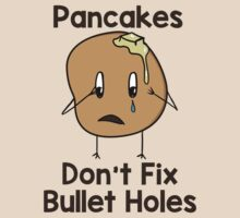 Pancakes Don't Fix Bullet Holes by pixelphase