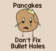 Pancakes Don't Fix Bullet Holes Unisex T-Shirt