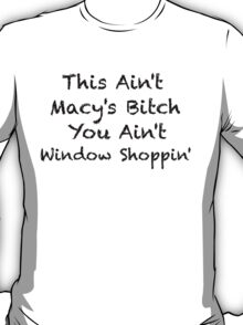 Macy's Bitch T-Shirt