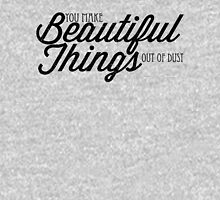You Make Beautiful Things Out Of Dust Unisex T-Shirt