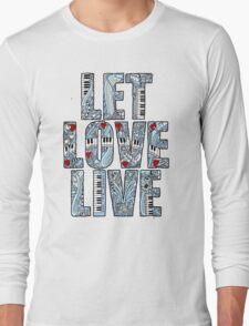 Let Love Live Long Sleeve T-Shirt