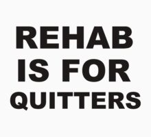 Rehab is for Quitters  by sweetsixty