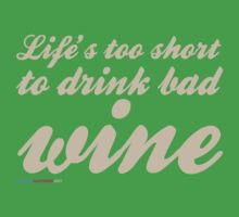 Life's Too Short To Drink Bad Wine by CarbonClothing