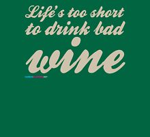Life's Too Short To Drink Bad Wine Unisex T-Shirt