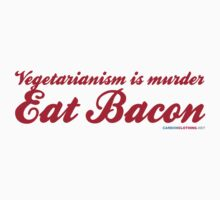 Vegetarianism Is Murder Eat Bacon by CarbonClothing