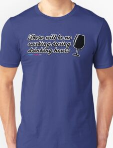 There will be no working during drinking hours. T-Shirt