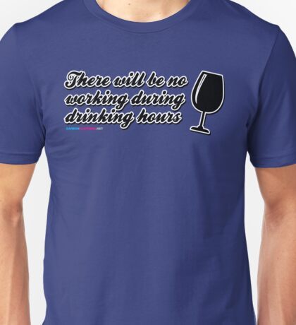 There will be no working during drinking hours. Unisex T-Shirt