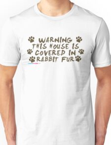 Warning This House Is Covered In Rabbit Fur Unisex T-Shirt