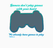 Gamers Don't Play Games With Your Heart Unisex T-Shirt