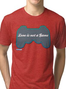 Love is not a game Tri-blend T-Shirt