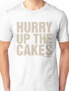 Hurry Up The Cakes Unisex T-Shirt