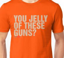 You Jelly Of These Guns? Unisex T-Shirt