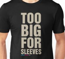 Too Big For Sleeves Unisex T-Shirt