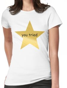 You Tried Womens Fitted T-Shirt