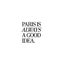Paris is always a good idea by Pamela  Vassallo