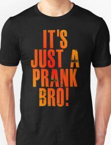 It's just a prank bro! v3 Unisex T-Shirt