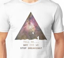 Tell Me Why Did We Stop Dreaming ? Unisex T-Shirt