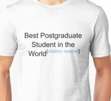 Best Postgraduate Student in the World - Citation Needed! Unisex T-Shirt