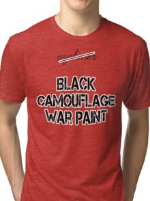 The right words are black camouflage war paint Tri-blend T-Shirt