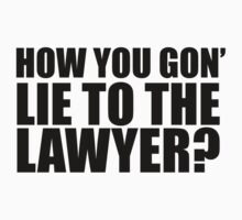 HOW YOU GON' LIE TO THE LAWER? by tmiller9909