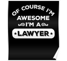 OF COURSE I'M AWESOME I'M A LAWYER Poster