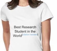 Best Research Student in the World - Citation Needed! Womens Fitted T-Shirt