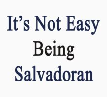 It's Not Easy Being Salvadoran  by supernova23