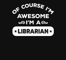 OF COURSE I'M AWESOME I'M A LIBRARIAN Unisex T-Shirt