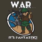 War... It's Fantastic! by William Black