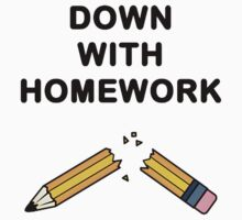 - down with homework by freshfreak