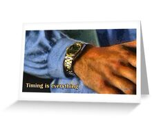 Timing is everything Greeting Card