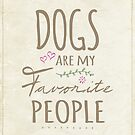 Dogs Are My Favorite People - American Version by Natalie Kinnear