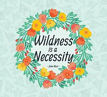 Wildness is a Necessity Floral by Katie Tandlmayer