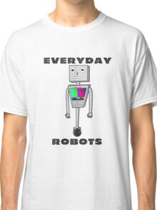 Everyday Robots Classic T-Shirt