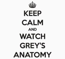 Keep Calm and Watch Grey's Anatomy (black version) by selvy8