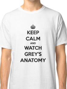 Keep Calm and Watch Grey's Anatomy (black version) Classic T-Shirt