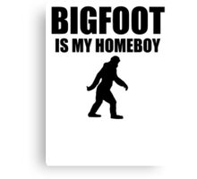 Bigfoot Is My Homeboy Canvas Print