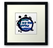 living in my own little world Framed Print