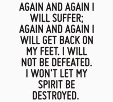 Again and again I will suffer; again and again I will get back on my feet. I will not be defeated. I won't let my spirit be destroyed.  by ordinateur