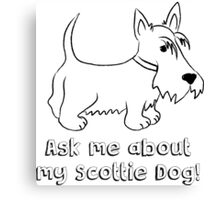 Ask Me About My Scottie Dog! Canvas Print