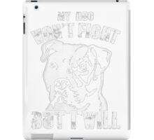 my dog won't fight but i will iPad Case/Skin