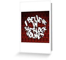 I believe in sherlock holmes Greeting Card