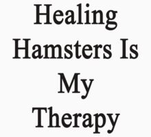 Healing Hamsters Is My Therapy  by supernova23