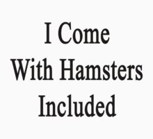 I Come With Hamsters Included  by supernova23